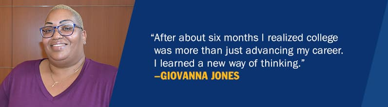 Giovana Jones and the text after about six months I realized college was more than just advancing my career. I learned a new way of thinking.