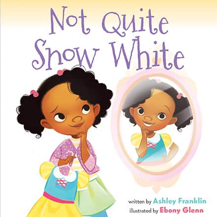 The cover of Ashley Franklin's children's book Not Quite Snow White featuring a young girl gazing into a mirror.