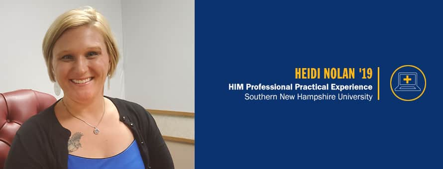 Heidi Nolan and the text Heidi Nolan '19, HIM Professional Practical Experience, Southern New Hampshire University.