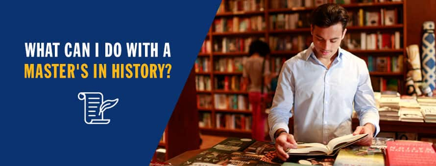A man in a library studying for his history degree and the text What can I do with a master's in history?