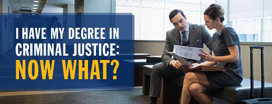 I Have My Bachelor's in Criminal Justice. Now What?