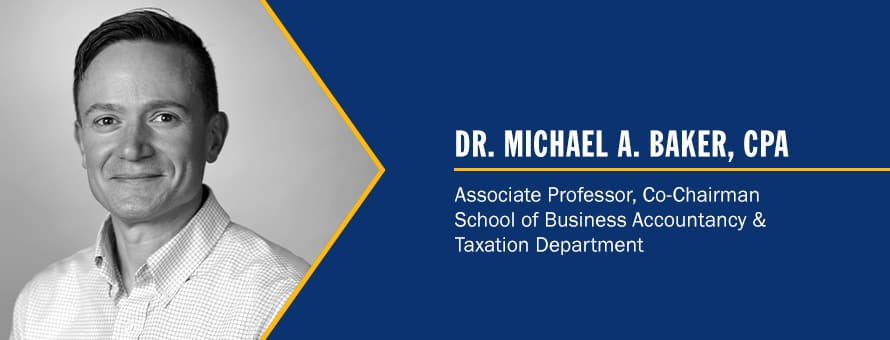 Dr. Michael Baker and the text Dr. Michael A. Baker, CPA, Associate Professor, Co-Chairman School of Business Accountancy and Taxation Department.