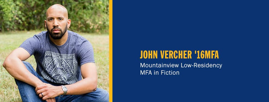 John Vercher and the text John Vercher '16MFA, Mountainview Low-Residency MFA in Fiction.