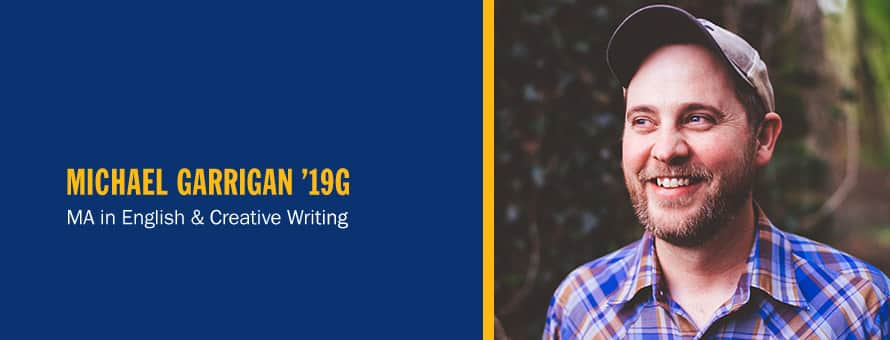 Michael Garrigan and the text Michael Garrigan '19G, MA in English and  Creative Writing.