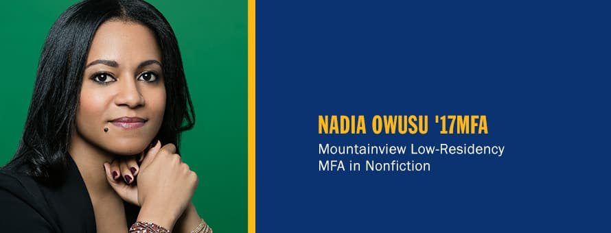 Nadia Owusu and the text Nadia Owusu '17 MFA, Mountainview Low-Residency MFA in Nonfiction.