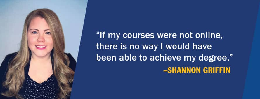 Shannon Griffin and the quote If my courses were not online, there is no way I would have been able to achieve my degree.