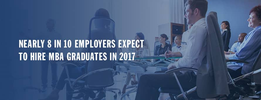 Nearly 8 in 10 employers expect to hire MBA graduates in 2017
