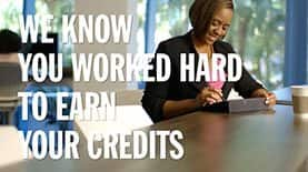 We Know You Worked Hard to Earn Your Credits