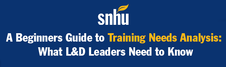 SNHU Logo and Text: A Beginners Guide to Training Needs Analysis  What L&D Leaders Need to Know